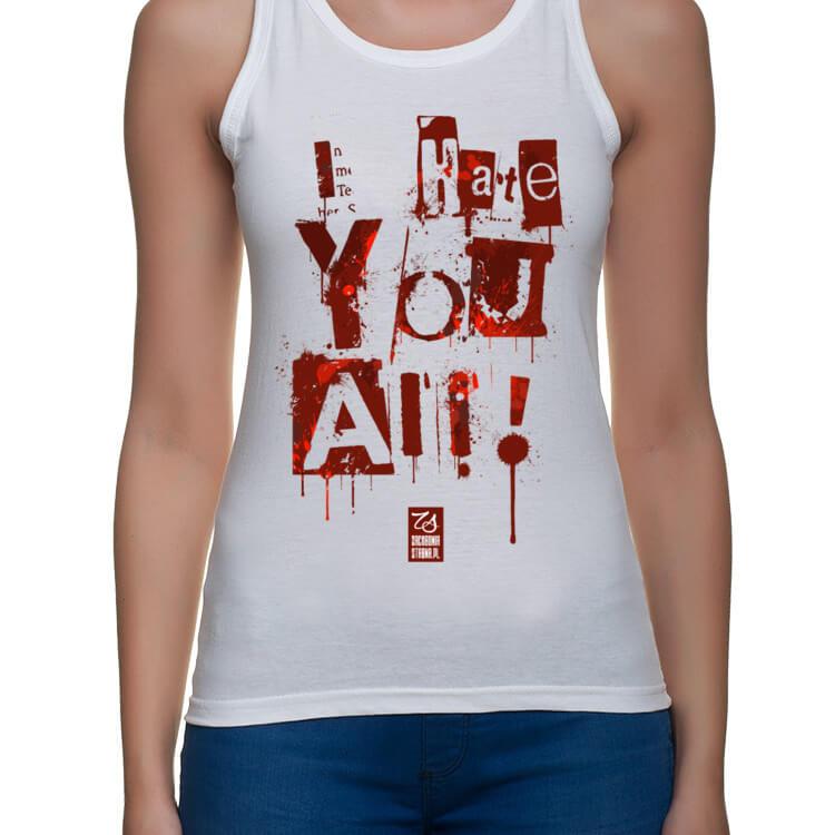 Koszulka Nienawidzę Was wszystkich!