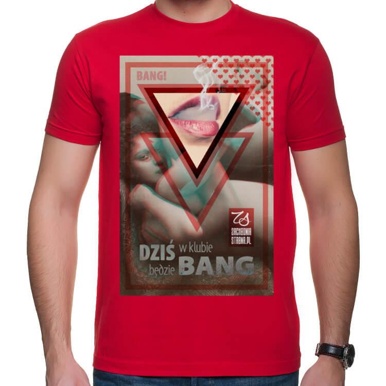 Koszulka Dziś w klubie będzie BANG!