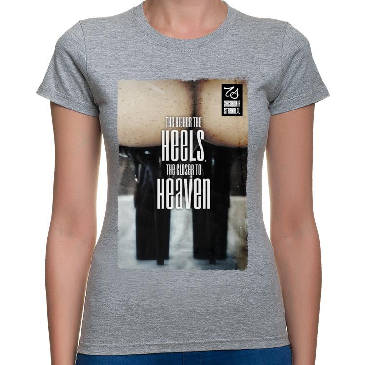 Koszulka Im większe obcasy, tym bliżej nieba